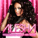 The Ultimate Alesha Mix Show