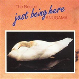 The Best of Just Being Here Anugama