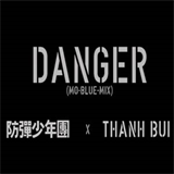 Danger (Mo-Blue-Mix) ft. Thanh