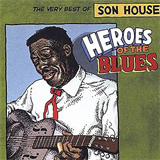 Heros Of The Blues The Very Best Of Son House