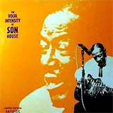 The Vocal Intensity Of Son House