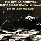 The Sun Ra Arkestra Meets Salah Ragab in Egypt