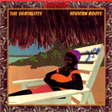 The Legendary Skatalites / African Roots