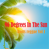 96 Degrees In the Sun Roots Reggae, Vol.1