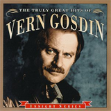 The Truly Great Hits Of Vern Gosdin
