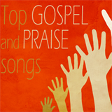 Top Gospel and Praise Songs