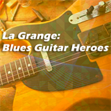 La Grange Blues Guitar Heroes